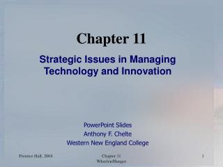 Strategic Issues in Managing Technology and Innovation    PowerPoint Slides Anthony F. Chelte Western New England Colleg