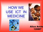 HOW WE USE  ICT  IN MEDICINE