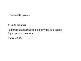 Il diritto alla privacy  3 unit  didattica Le implicazioni del diritto alla privacy nell azione degli operatori scolasti