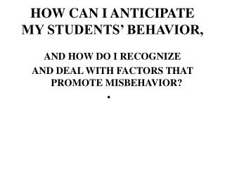 HOW CAN I ANTICIPATE MY STUDENTS  BEHAVIOR,