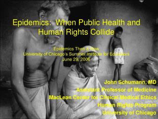 John Schumann, MD Assistant Professor of Medicine MacLean Center for Clinical Medical Ethics Human Rights Program Univer