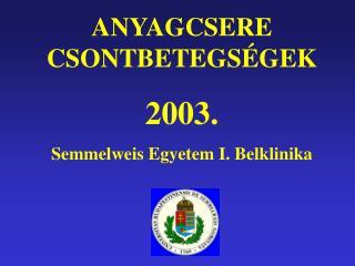 ANYAGCSERE CSONTBETEGS GEK 2003. Semmelweis Egyetem I. Belklinika