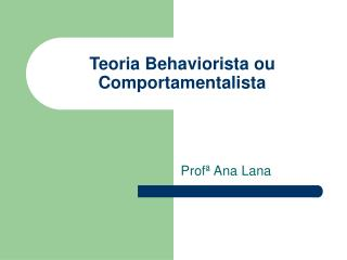 Teoria Behaviorista ou Comportamentalista