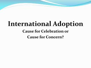 International Adoption  Cause for Celebration or  Cause for Concern