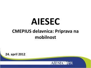 AIESEC CMEPIUS delavnica: Priprava na mobilnost   24. april 2012