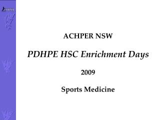ACHPER NSW  PDHPE HSC Enrichment Days  2009  Sports Medicine