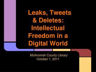 Leaks, Tweets  Deletes: Intellectual Freedom in a Digital World