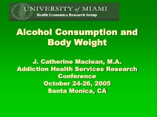 Alcohol Consumption and Body Weight  J. Catherine Maclean, M.A. Addiction Health Services Research Conference October 24