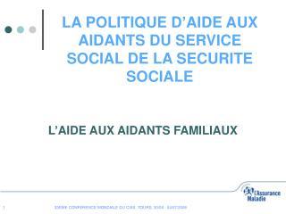 LA POLITIQUE D AIDE AUX AIDANTS DU SERVICE SOCIAL DE LA SECURITE SOCIALE