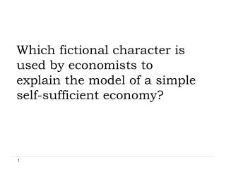 Which fictional character is used by economists to  explain the model of a simple  self-sufficient economy