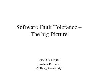 Software Fault Tolerance   The big Picture