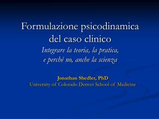 Formulazione psicodinamica  del caso clinico Integrare la teoria, la pratica, e perch  no, anche la scienza