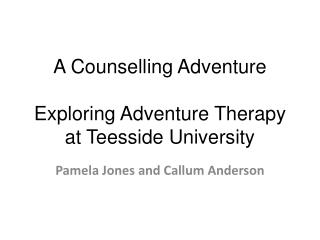 A Counselling Adventure  Exploring Adventure Therapy at Teesside University