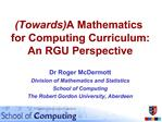 Towards A Mathematics for Computing Curriculum:  An RGU Perspective