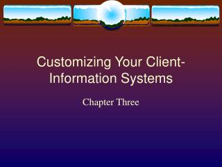 Customizing Your Client-Information Systems
