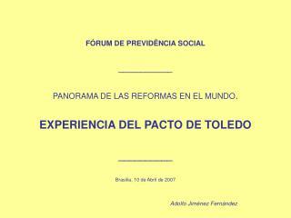 F RUM DE PREVID NCIA SOCIAL  ____________  PANORAMA DE LAS REFORMAS EN EL MUNDO.  EXPERIENCIA DEL PACTO DE TOLEDO  _____