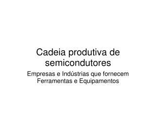 Cadeia produtiva de semicondutores