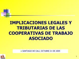 IMPLICACIONES LEGALES Y TRIBUTARIAS DE LAS COOPERATIVAS DE TRABAJO ASOCIADO