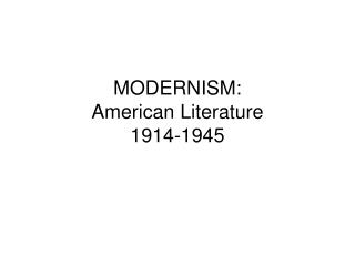 MODERNISM:   American Literature  1914-1945