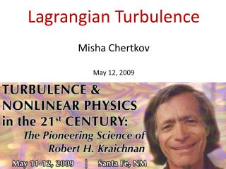 Lagrangian Turbulence  Misha Chertkov  May 12, 2009