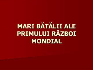 MARI BATALII ALE PRIMULUI RAZBOI MONDIAL