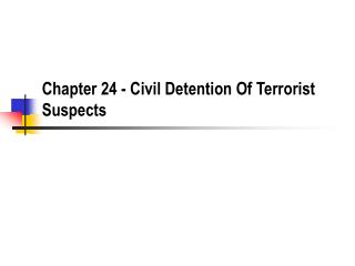 Chapter 24 - Civil Detention Of Terrorist Suspects