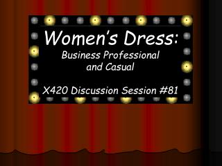 Women s Dress:  Business Professional  and Casual  X420 Discussion Session 81