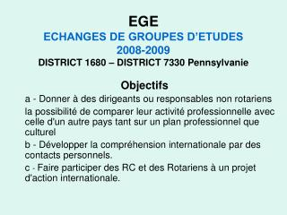 EGE ECHANGES DE GROUPES D ETUDES 2008-2009 DISTRICT 1680   DISTRICT 7330 Pennsylvanie