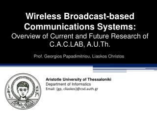 Wireless Broadcast-based Communications Systems: Overview of Current and Future Research of C.A.C.LAB, A.U.Th.