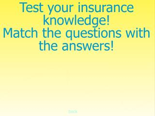 Test your insurance  knowledge Match the questions with  the answers