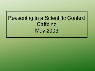 Reasoning in a Scientific Context Caffeine May 2006