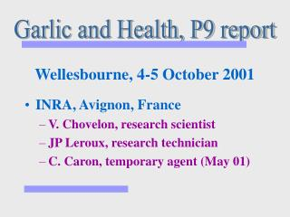 Wellesbourne, 4-5 October 2001  INRA, Avignon, France V. Chovelon, research scientist JP Leroux, research technician C.