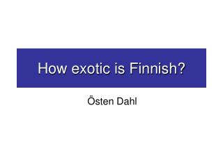How exotic is Finnish