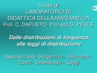 Corso di  LABORATORIO DI  DIDATTICA DELLA MATEMATICA Prof. C. DAPUETO- Prof.ssa G. PESCE  Dalle distribuzioni di frequen
