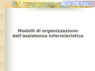 Modelli di organizzazione dell assistenza infermieristica