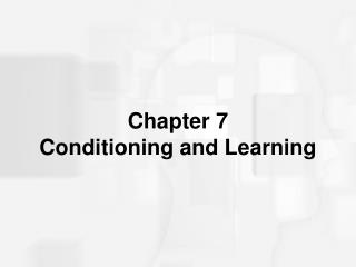 Chapter 7 Conditioning and Learning