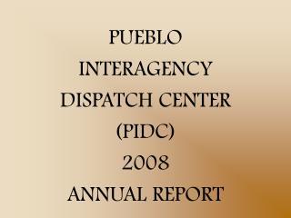 PUEBLO  INTERAGENCY DISPATCH CENTER PIDC 2008 ANNUAL REPORT
