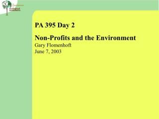 PA 395 Day 2 Non-Profits and the Environment Gary Flomenhoft June 7, 2003