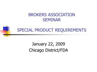 BROKERS ASSOCIATION SEMINAR  SPECIAL PRODUCT REQUIREMENTS