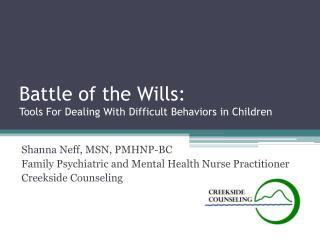 Battle of the Wills:  Tools For Dealing With Difficult Behaviors in Children