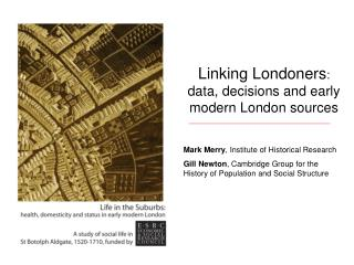 Linking Londoners: data, decisions and early modern London sources  Mark Merry, Institute of Historical Research Gill Ne