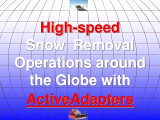 High-speed  Snow  Removal  Operations around the Globe with  ActiveAdapters