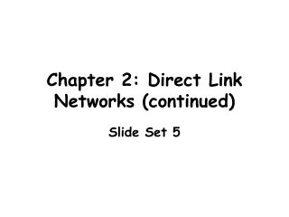Chapter 2: Direct Link Networks continued