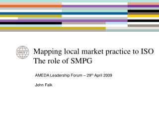 Mapping local market practice to ISO The role of SMPG