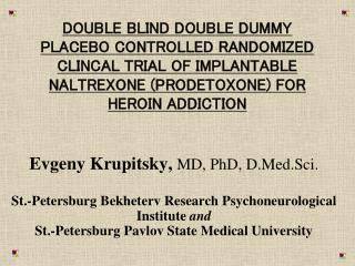 DOUBLE BLIND DOUBLE DUMMY PLACEBO CONTROLLED RANDOMIZED CLINCAL TRIAL OF IMPLANTABLE NALTREXONE PRODETOXONE FOR HEROIN A