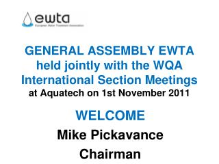 GENERAL ASSEMBLY EWTA held jointly with the WQA International Section Meetings at Aquatech on 1st November 2011