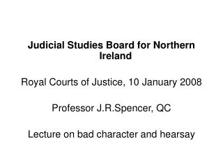 Judicial Studies Board for Northern Ireland  Royal Courts of Justice, 10 January 2008  Professor J.R.Spencer, QC  Lectur