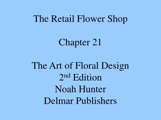 The Retail Flower Shop  Chapter 21  The Art of Floral Design 2nd Edition Noah Hunter Delmar Publishers