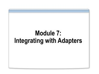 Module 7: Integrating with Adapters