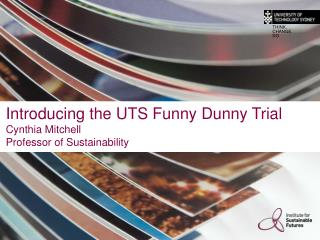 Introducing the UTS Funny Dunny Trial Cynthia Mitchell Professor of Sustainability